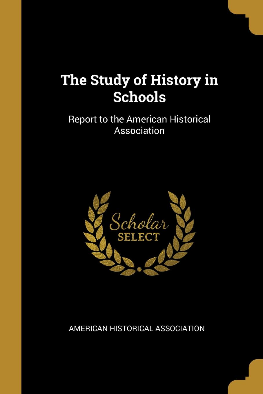 American Historical Association. The Study of History in Schools. Report to the American Historical Association