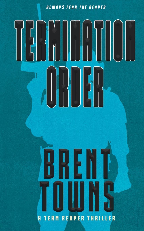 Brent Towns Termination Order. A Team Reaper Thriller steven dunne the reaper