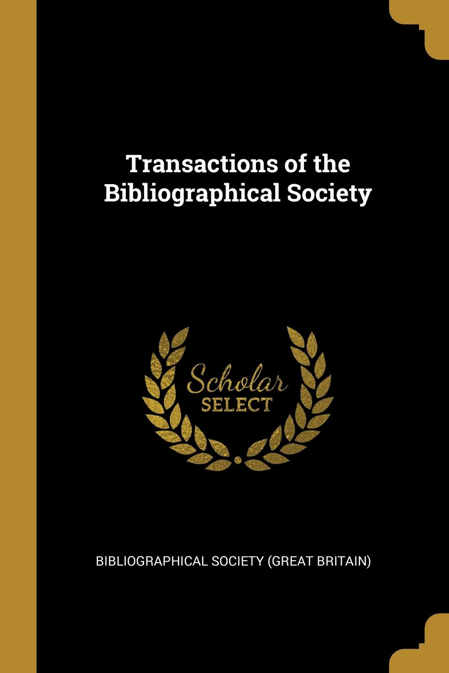 Bibliographical Society (Great Britain) Transactions of the Bibliographical Society