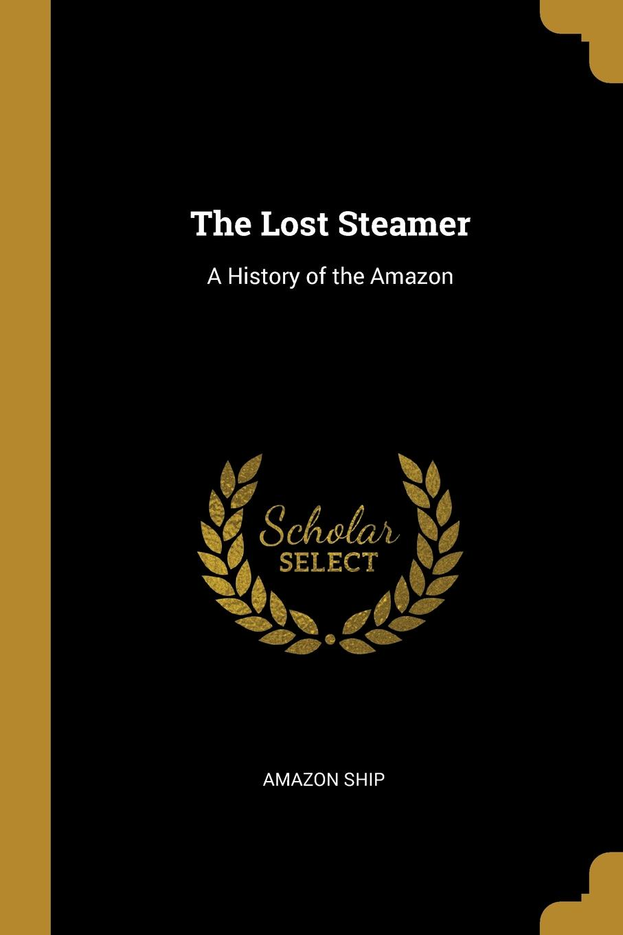 The Lost Steamer. A History of the Amazon