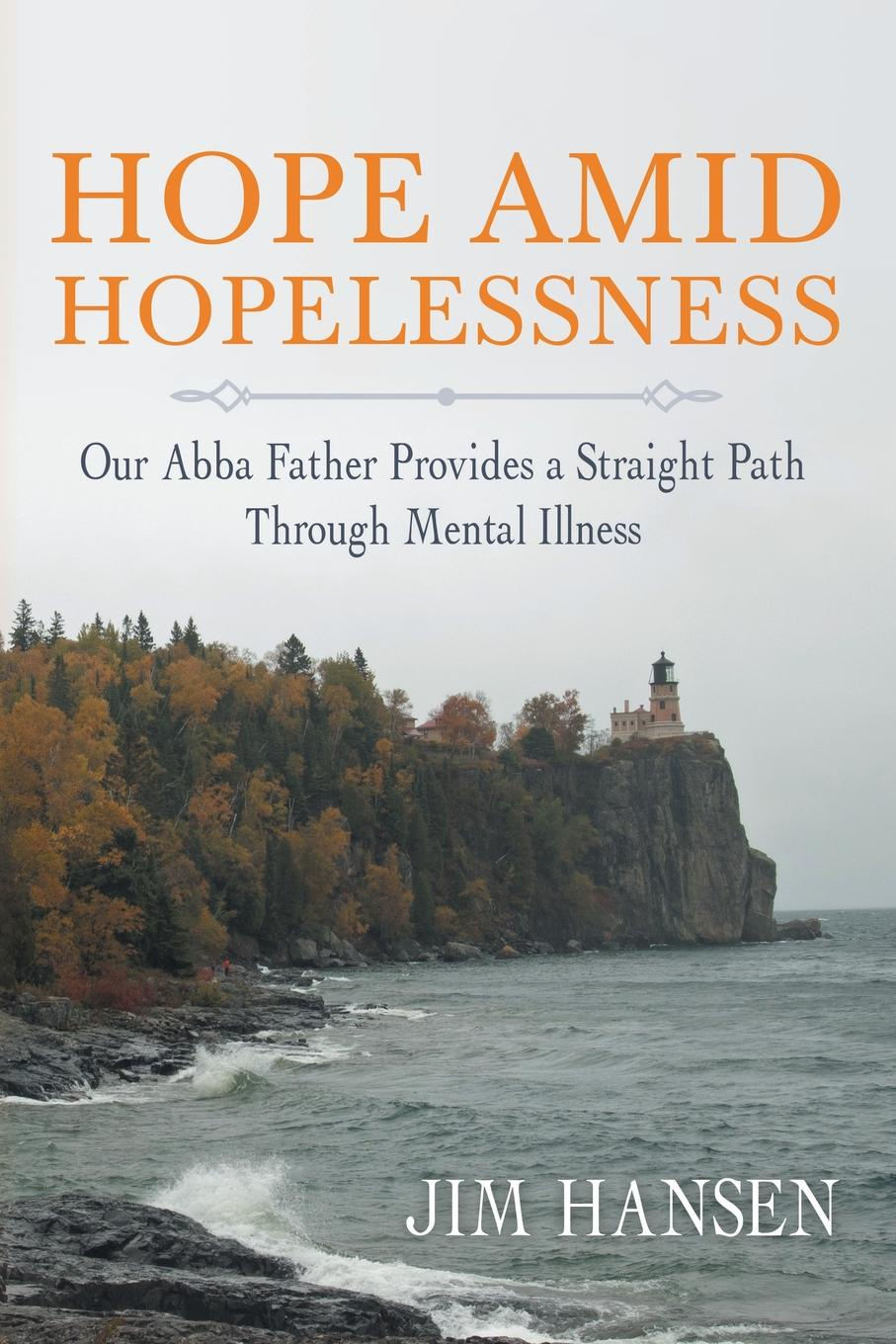 Jim Hansen Hope Amid Hopelessness. Our Abba Father Provides a Straight Path Through Mental Illness стоимость