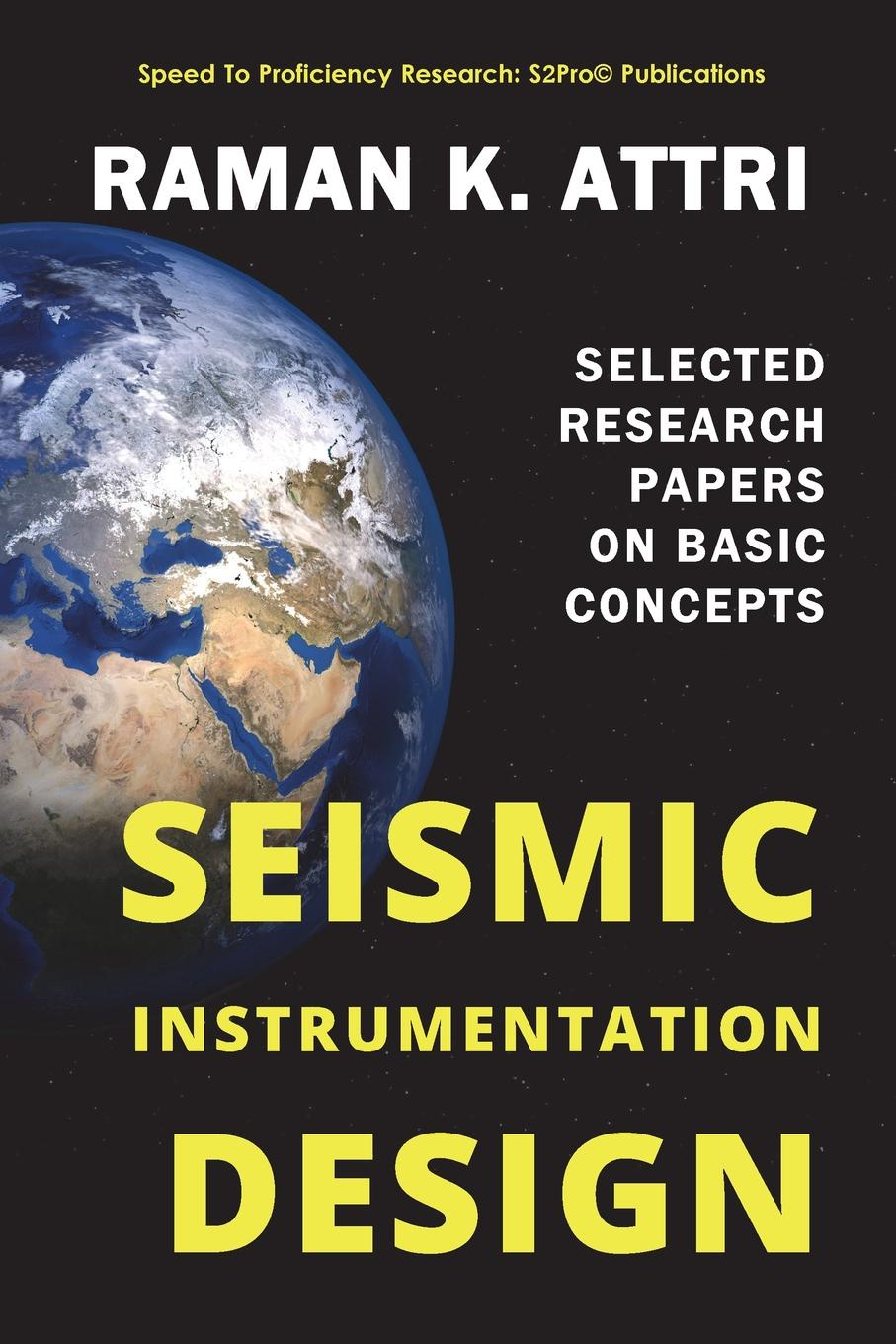 Raman K. Attri Seismic Instrumentation Design. Selected Research Papers on Basic Concepts