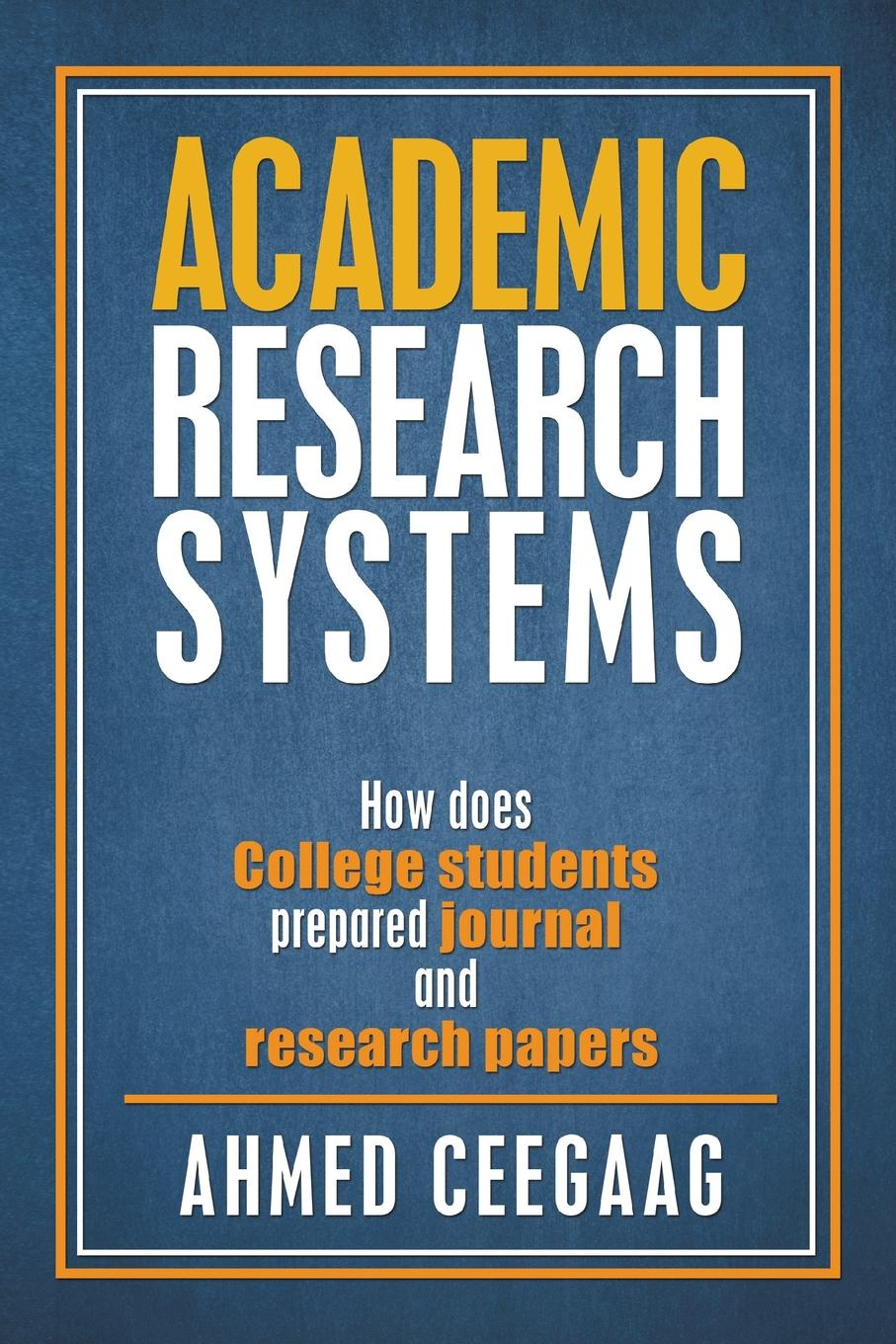 Ahmed Ceegaag Academic Research Systems. How Does College Students Prepared Journal and Papers