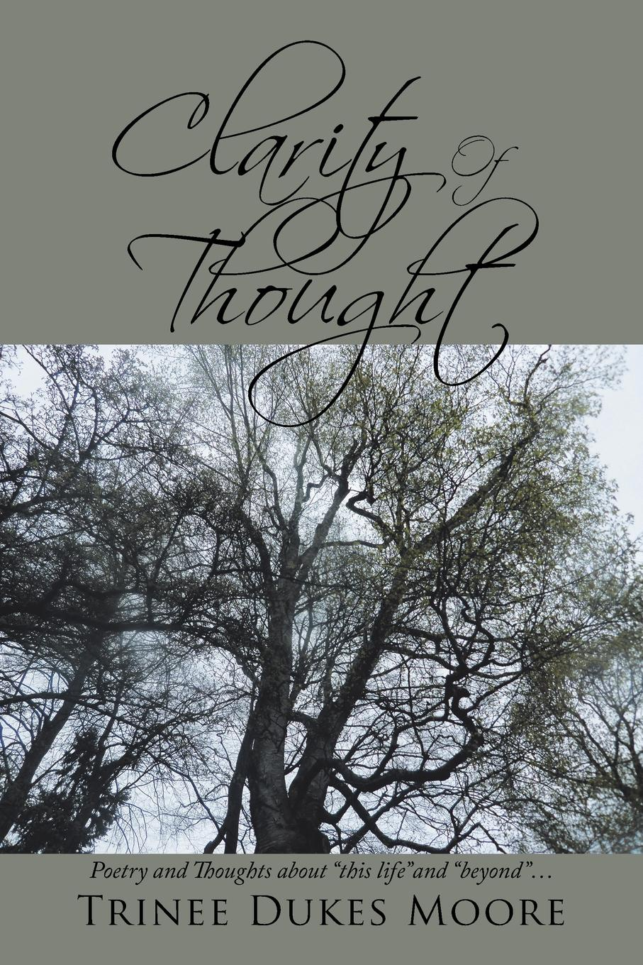 Trinee Dukes Moore Clarity of Thought. Poetry and Thoughts About This Life and Beyond . . . daniel clark walsh the metaphysics of ideas according to duns scotus