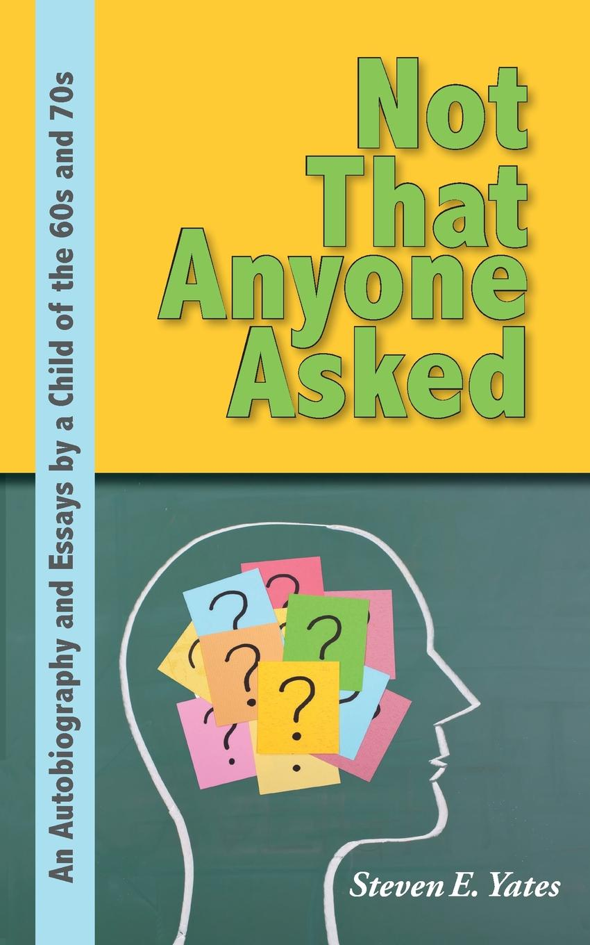 Steven E. Yates Not That Anyone Asked sarah gaynor atkinson st fursey s life and visions and other essays