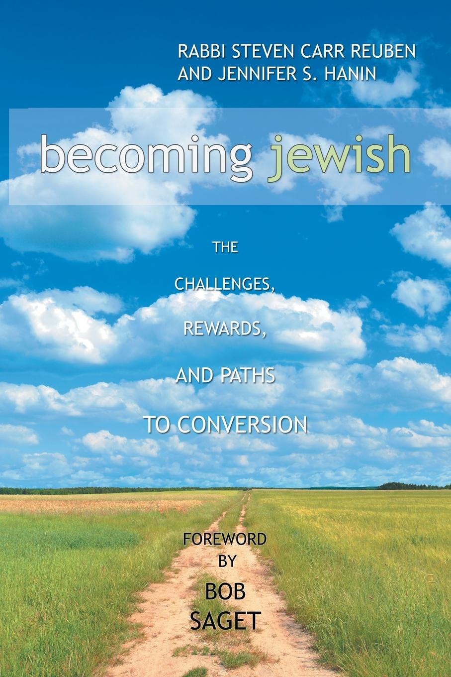 Rabbi Steven Carr Reuben, Jennifer S. Hanin Becoming Jewish. The Challenges, Rewards, and Paths to Conversion will irons the possibilities of oneness doorways to life s deeper meaning wonder and joy