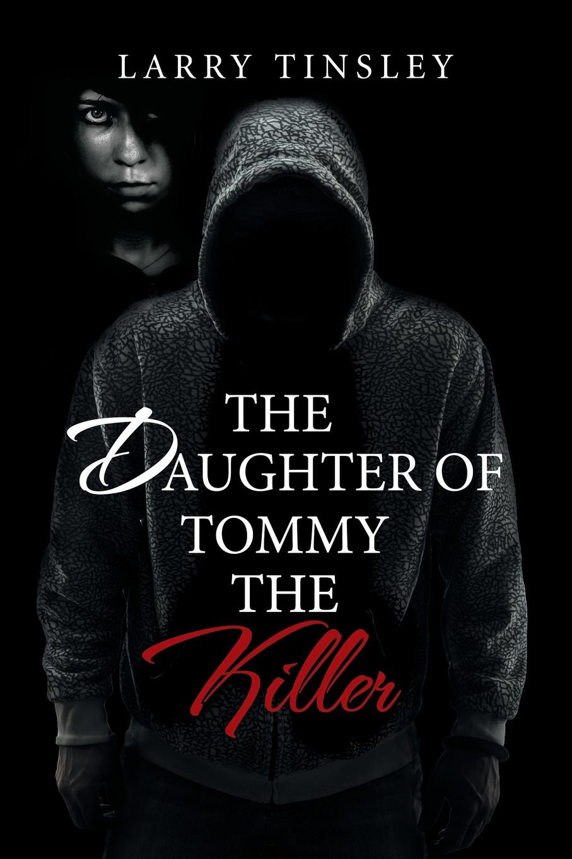 Larry Tinsley The Daughter of Tommy the Killer kevin sullivan the bundy secrets hidden files on america s worst serial killer