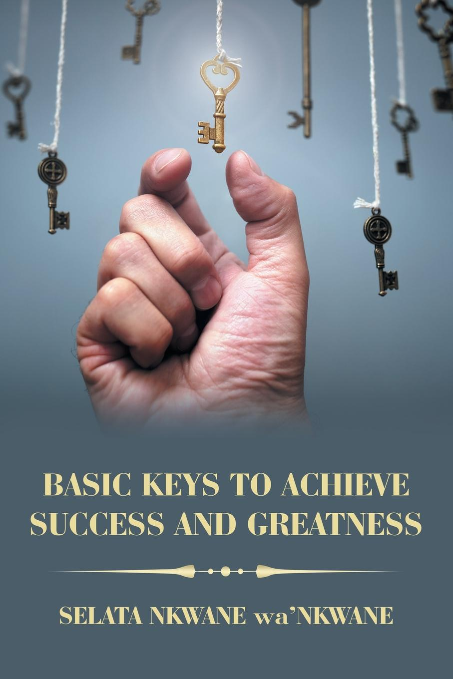 купить Selata Nkwane wa'Nkwane Basic Keys to Achieve Success and Greatness по цене 1789 рублей