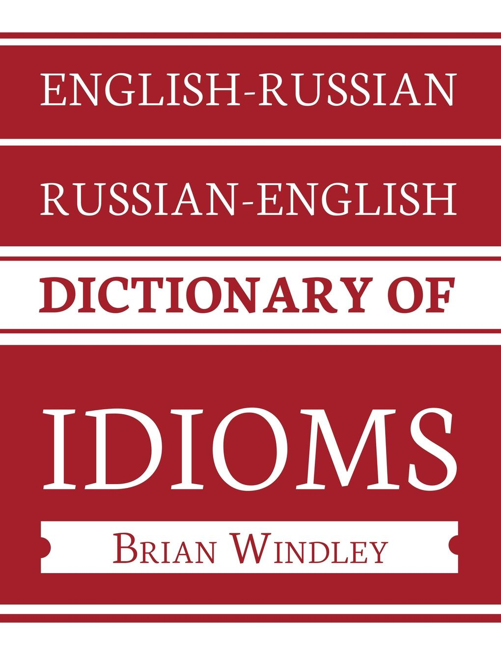 Brian Windley English-Russian/Russian-English Dictionary of Idioms