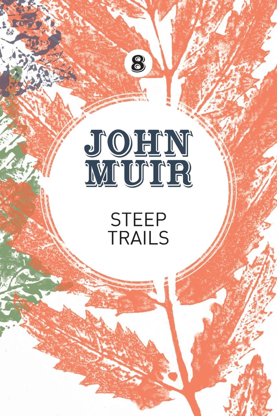 John Muir Steep Trails. A collection of wilderness essays and tales steep [xbox one]