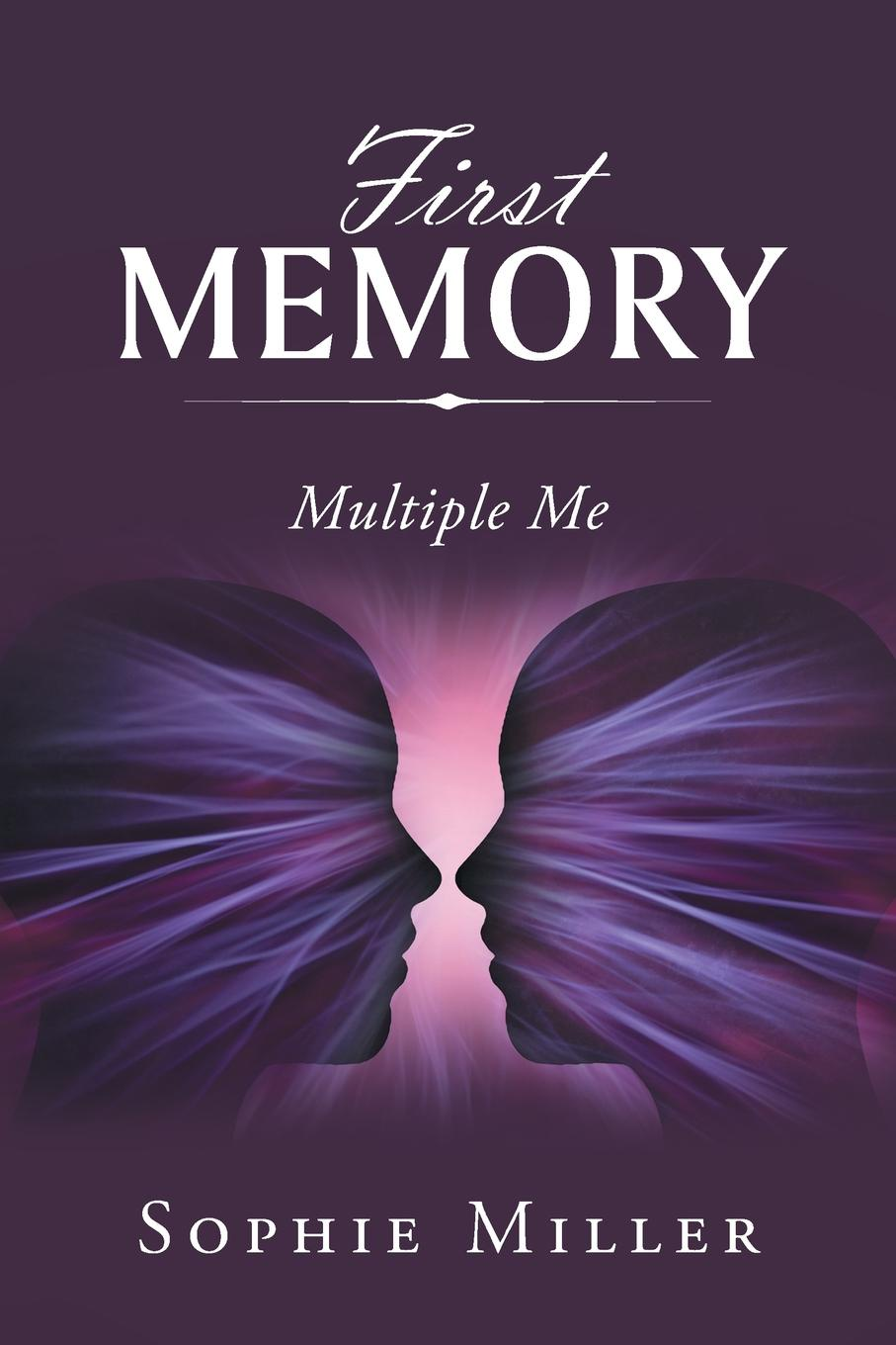 Sophie Miller First Memory. Multiple Me alex bloch the journey to forgiveness