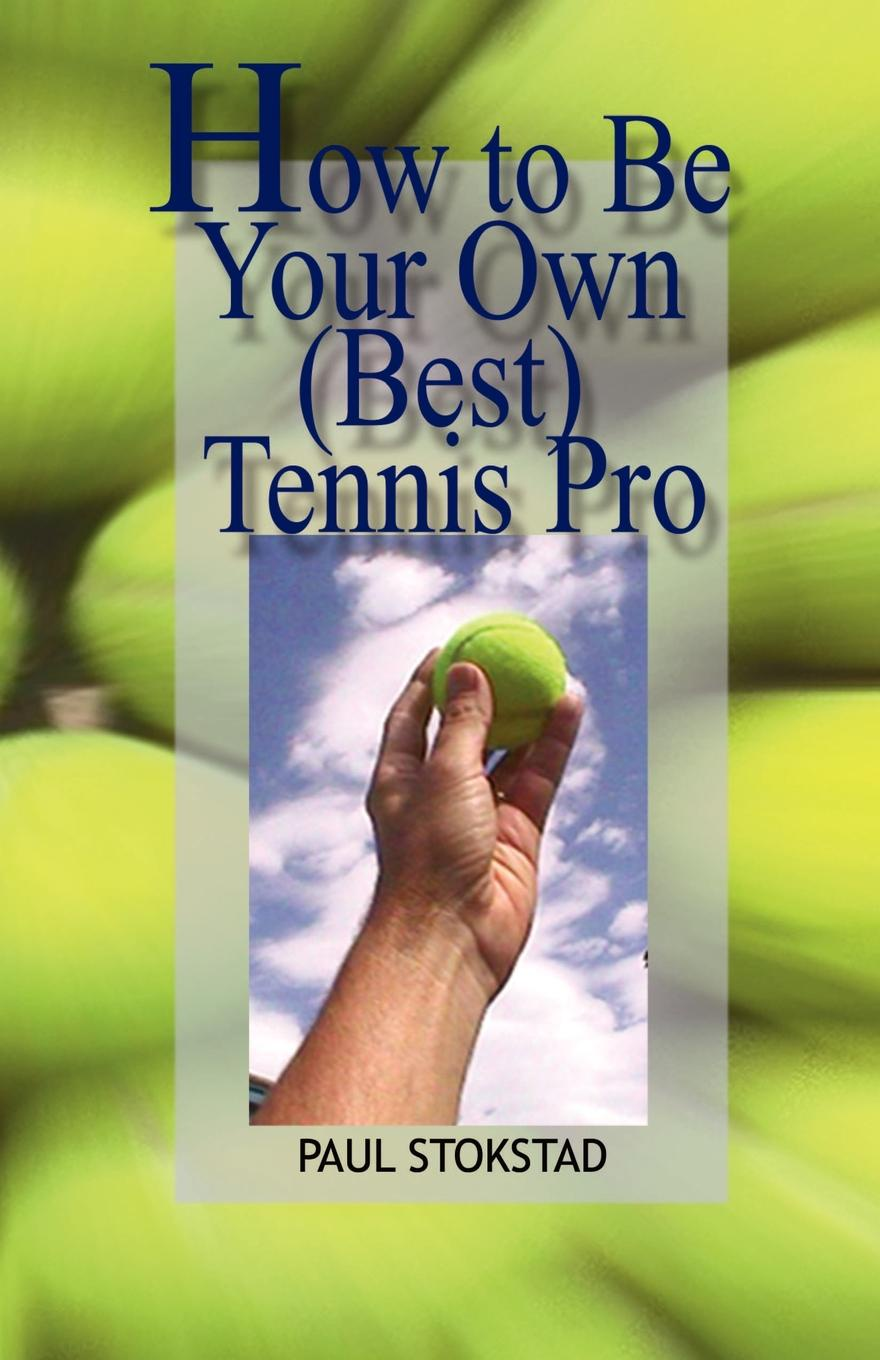 Paul Johan Stokstad How to Be Your Own Best Tennis Pro paul muolo $700 billion bailout the emergency economic stabilization act and what it means to you your money your mortgage and your taxes