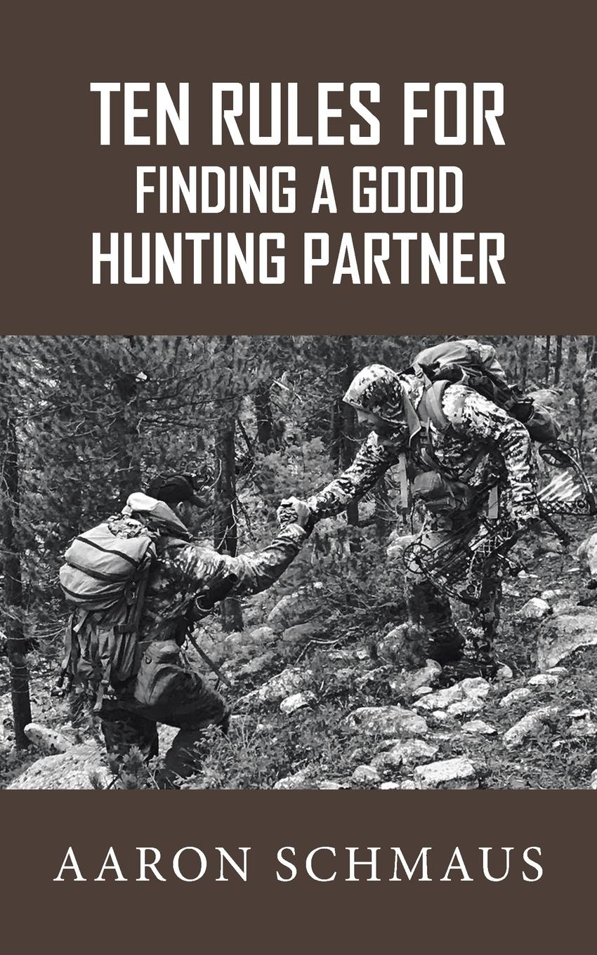 Aaron Schmaus Ten Rules for Finding a Good Hunting Partner dr debra stewart finding the good in the workplace bully