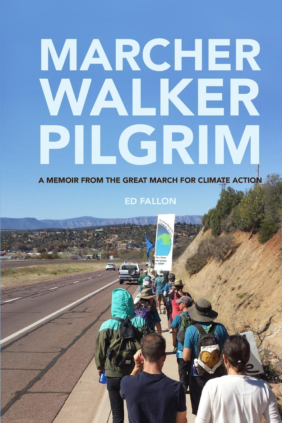 Ed Fallon Marcher, Walker, Pilgrim. A Memoir from the Great March for Climate Action brian fallon manchester
