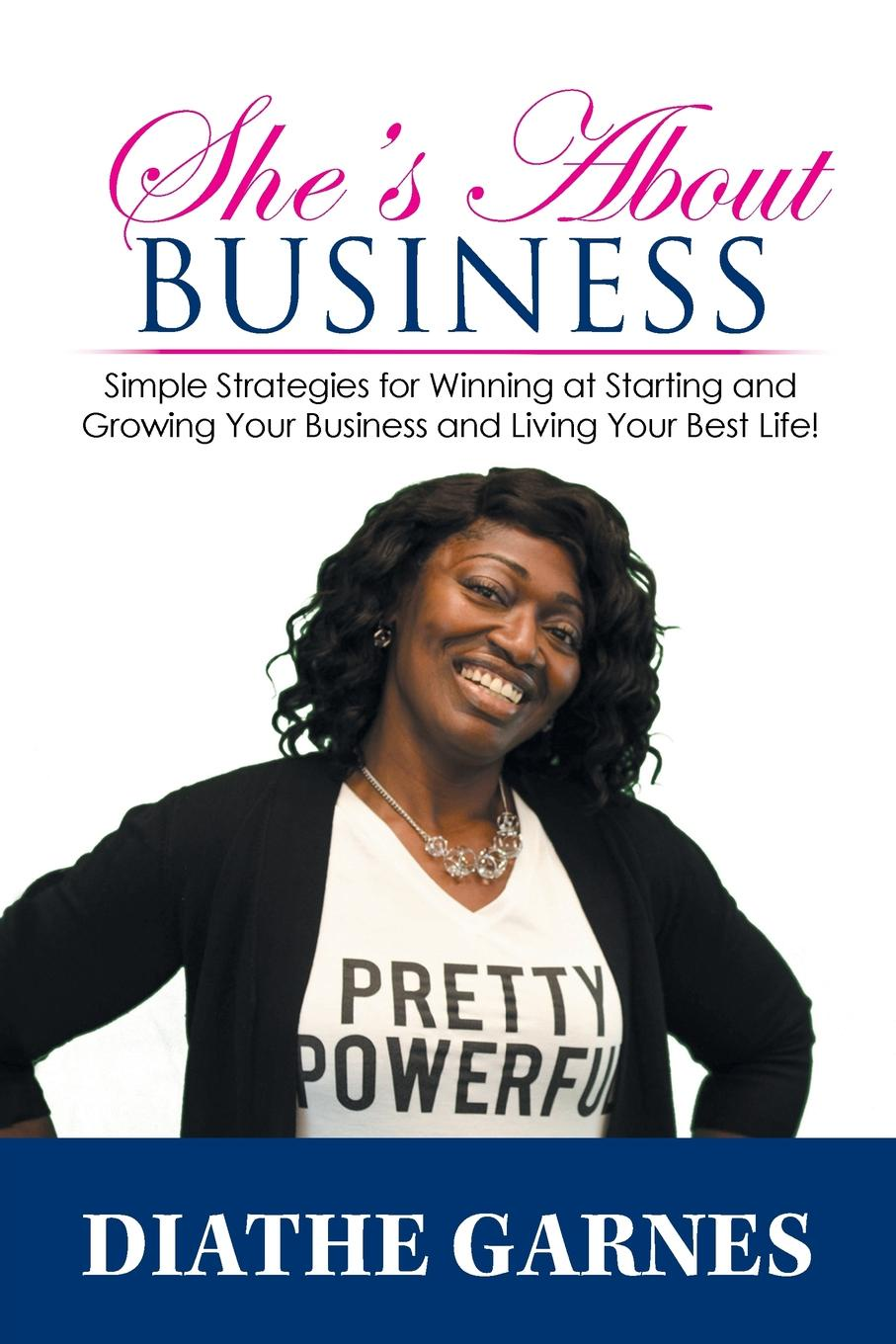 Diathe Garnes She.s About Business. Simple Strategies for Winning at Starting and Growing Your Business and Living Your Best Life. robin a hines in pursuit of purpose a guide to getting results when i pray
