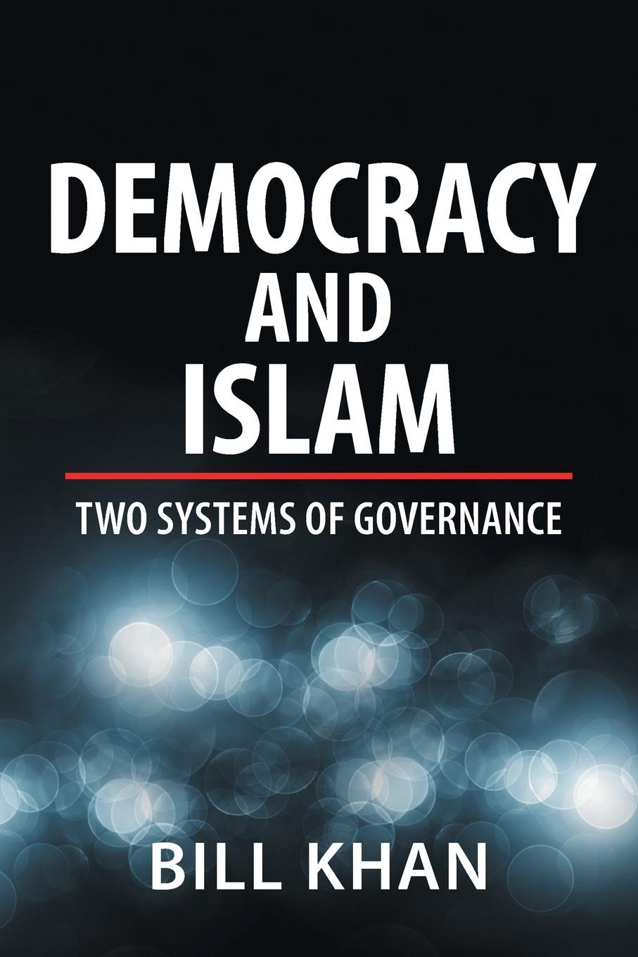 Bill Khan Democracy and Islam. Two Systems of Governance nicholas p roberts political islam and the invention of tradition