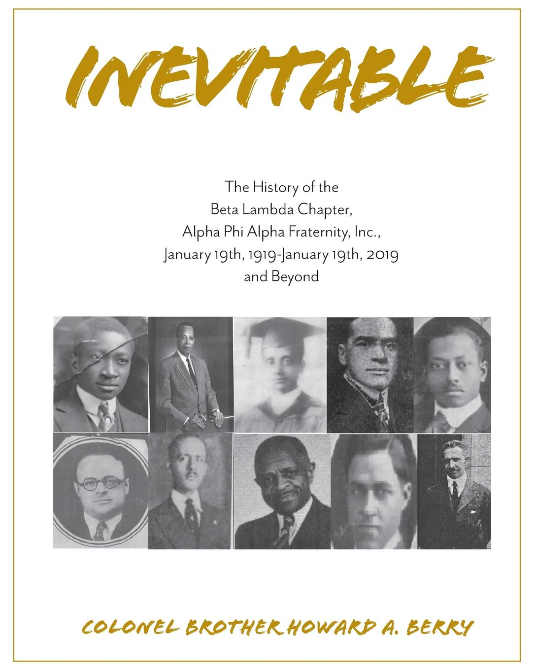 Howard A. Berry Inevitable. The History of the Beta Lambda Chapter, Alpha Phi Alpha Fraternity, Inc., January 19, 1919 - January 19, 2019 and Beyond phi beta kappa connecticut alpha catalogue of members