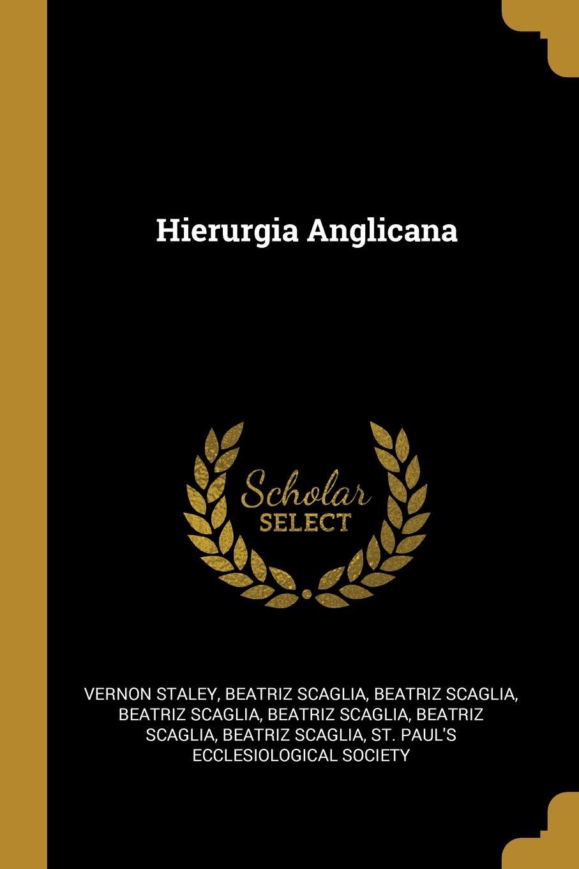 Vernon Staley, Beatriz Scaglia Hierurgia Anglicana
