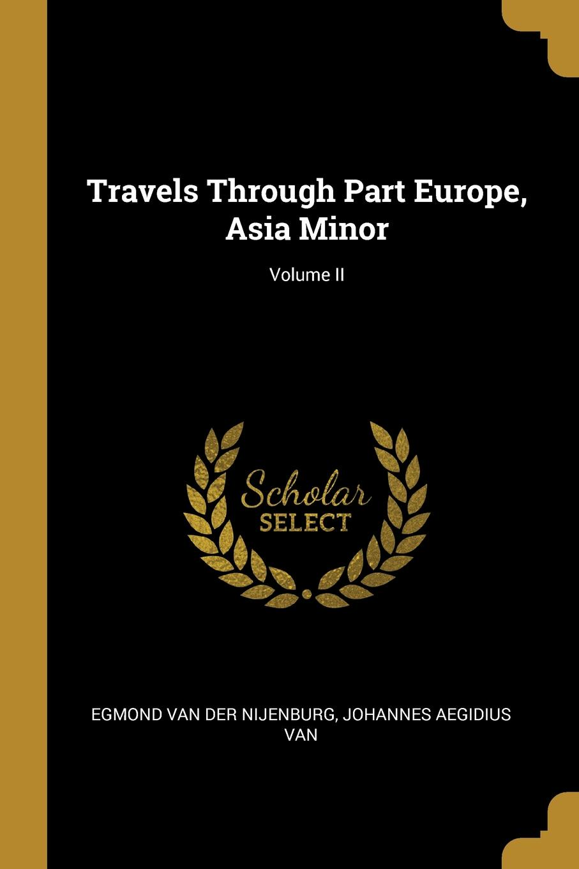 Johannes Aegidius van van der Nijenburg Travels Through Part Europe, Asia Minor; Volume II johannes van der nijenburg travels through part of europe asia minor vol 2