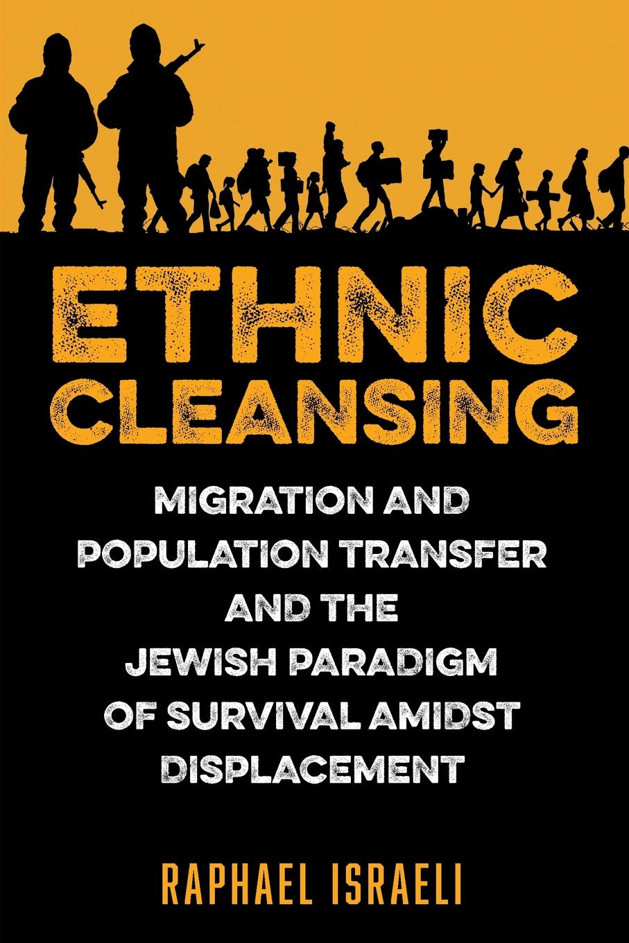 Raphael Israeli Ethnic Cleansing. Migration and Population Transfer and the Jewish Paradigm of Survival Amidst Displacement ethnic population and product choices