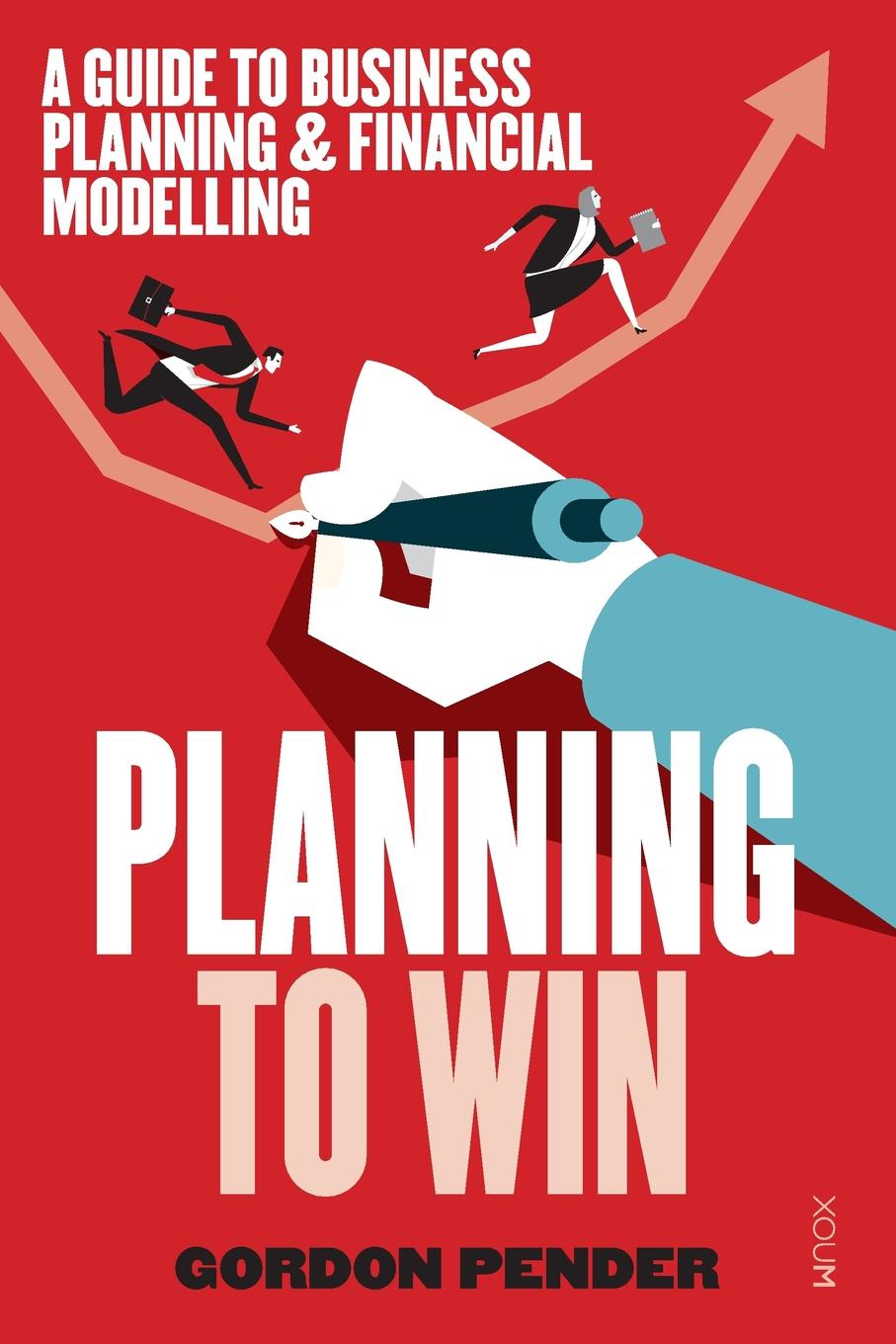 Gordon Pender Planning to Win. A Guide to Business Planning . Financial Modelling horan the one page business plan uk