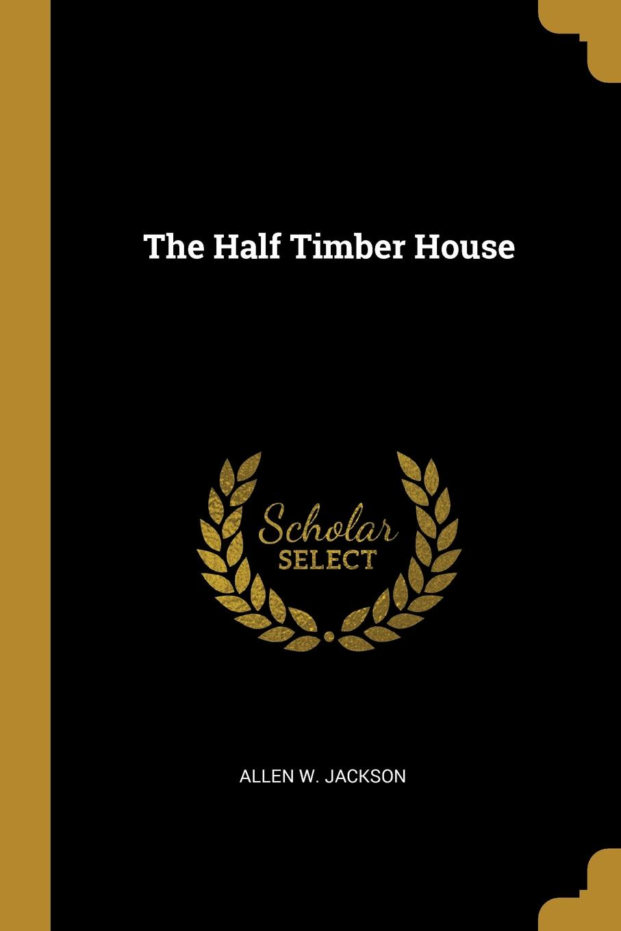 Allen W. Jackson The Half Timber House