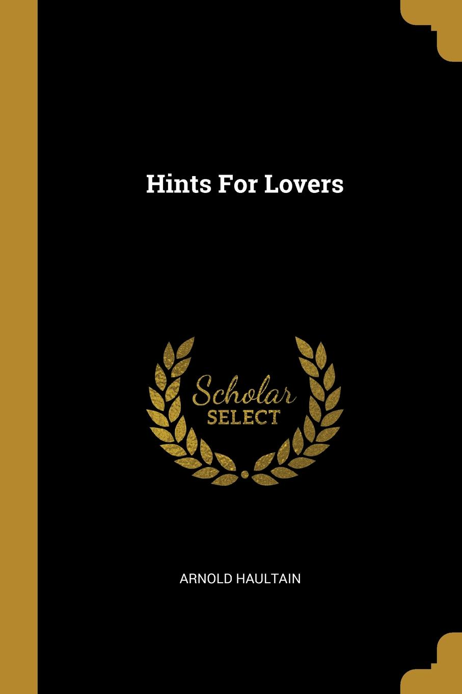 Arnold Haultain Hints For Lovers arnold haultain hints for lovers