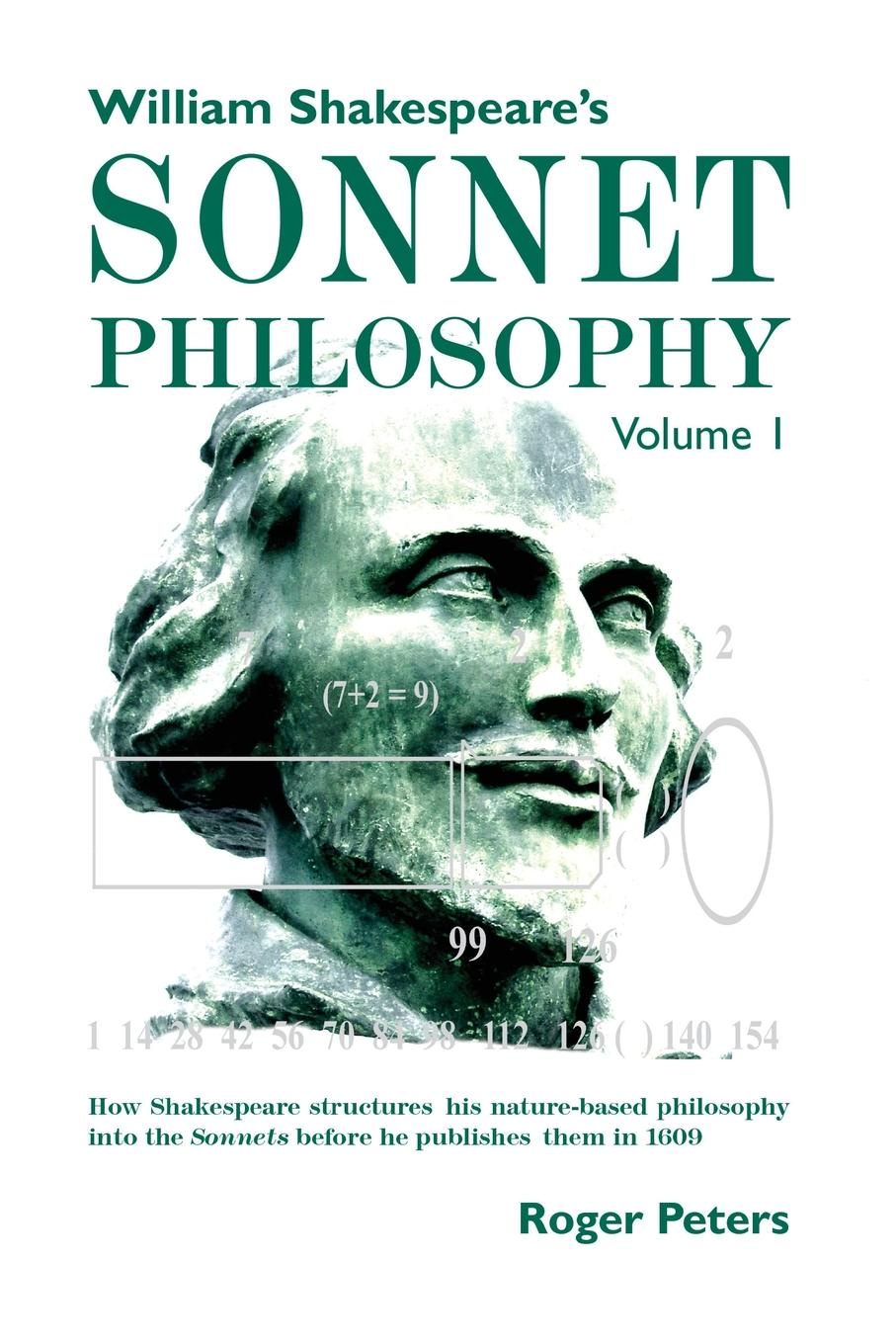 Roger Peters William Shakespeare.s Sonnet Philosophy, Volume 1. How Shakespeare structured his nature-based philosophy into the Sonnets before he published them in 1609 shakespeare w sonnets