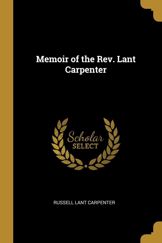 Memoir of the Rev. Lant Carpenter
