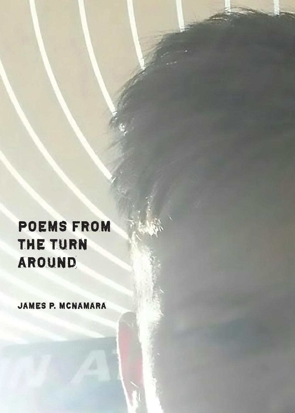 James P. McNamara Poems from the Turn Around