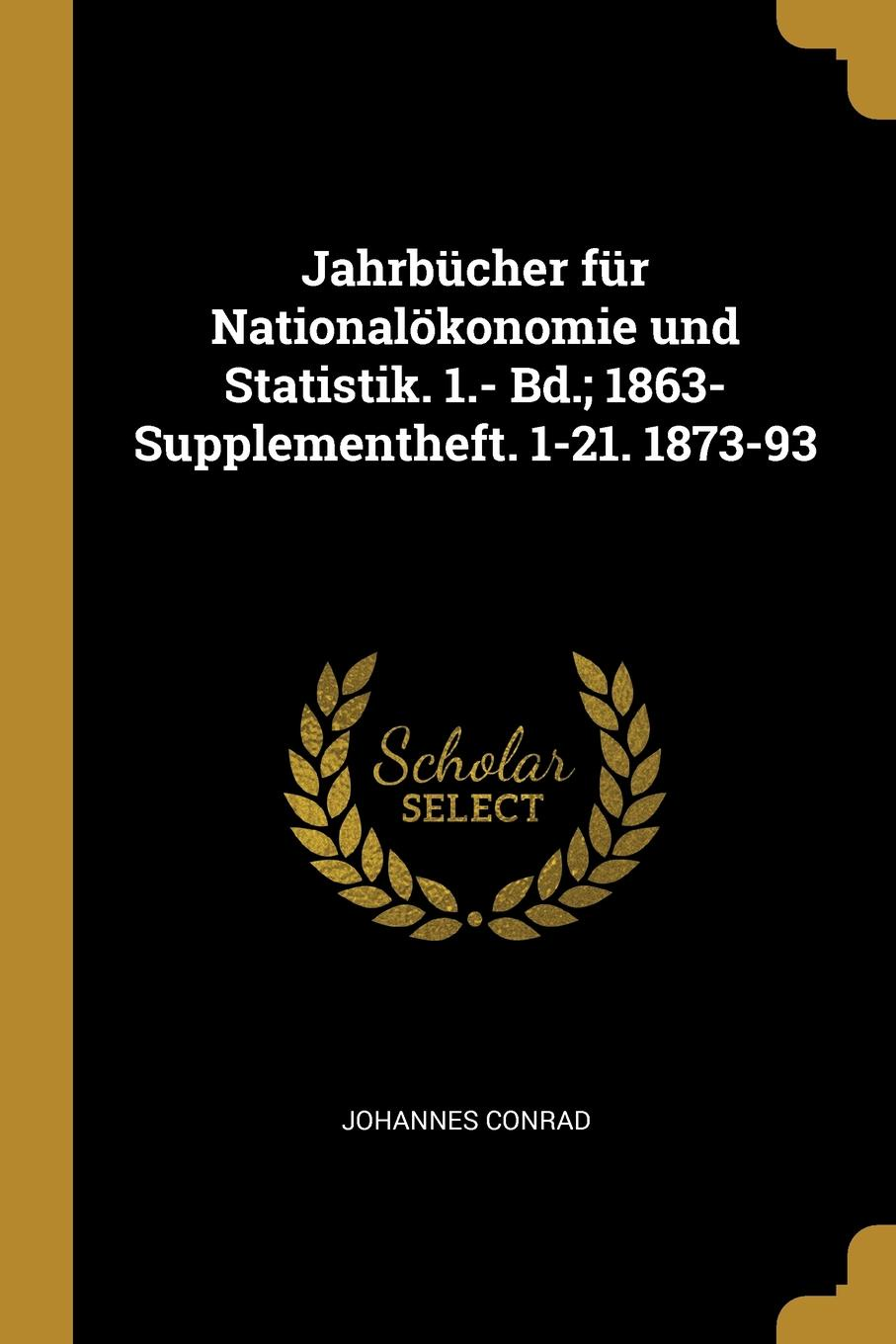 Jahrbucher fur Nationalokonomie und Statistik. 1.- Bd.; 1863- Supplementheft. 1-21. 1873-93 This work has been selected by scholars as being culturally...