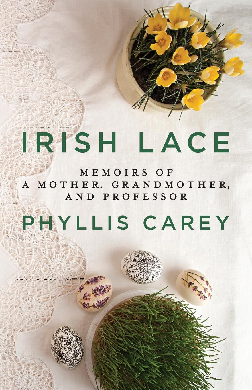 Phyllis Carey Irish Lace. Memoirs of a Mother, Grandmother, and Professor us and them