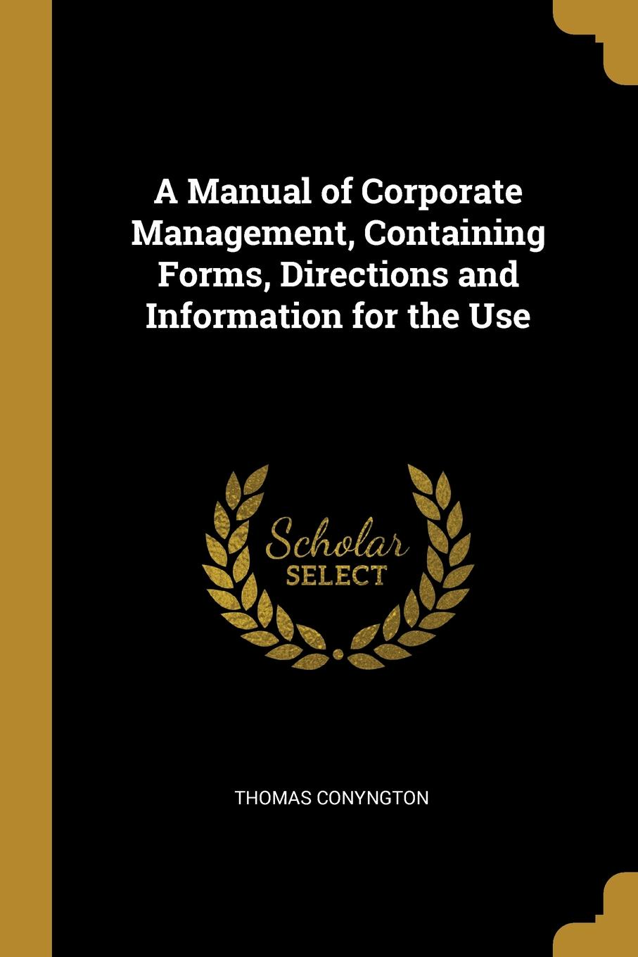 A Manual of Corporate Management, Containing Forms, Directions and Information for the Use This work has been selected by scholars as being culturally...