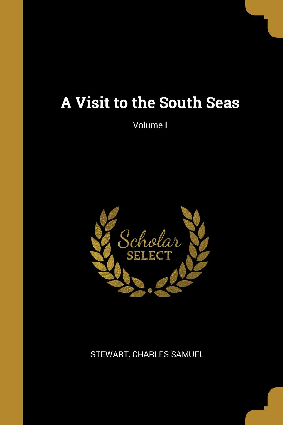 A Visit to the South Seas; Volume I