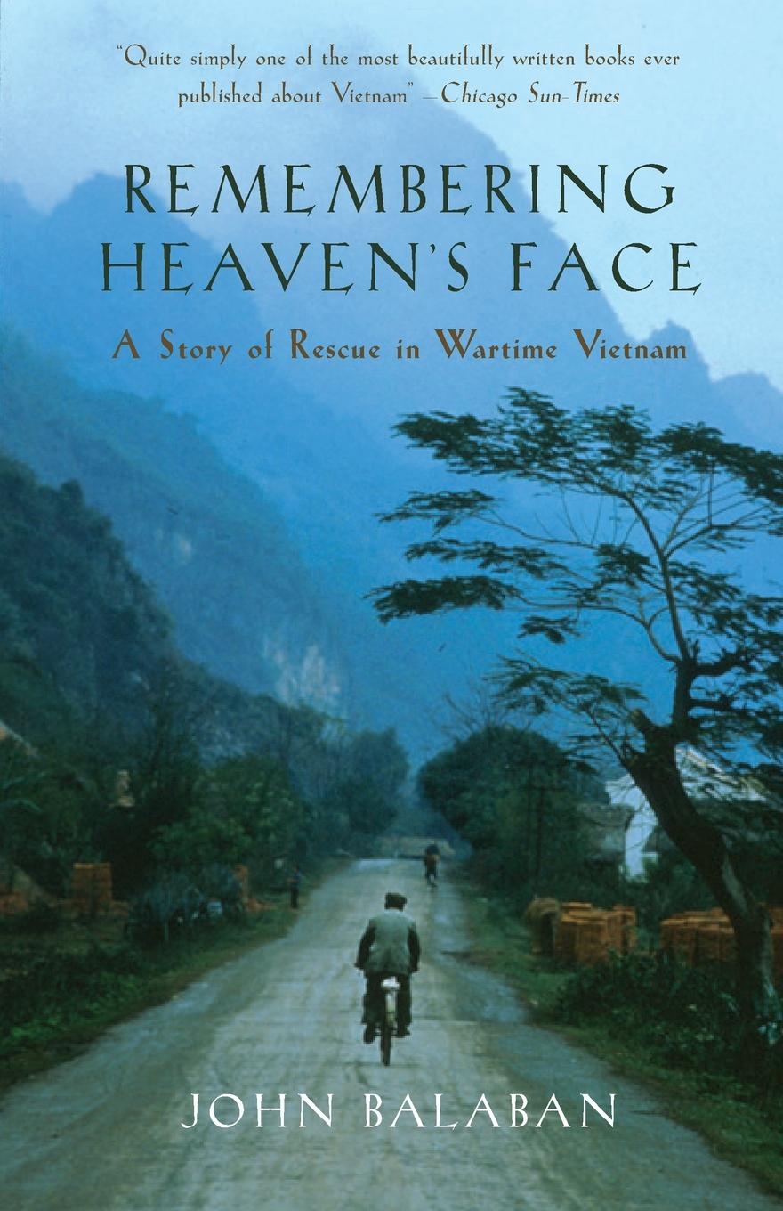 John Balaban Remembering Heaven.s Face. A Story of Rescue in Wartime Vietnam the unwomanly face of war