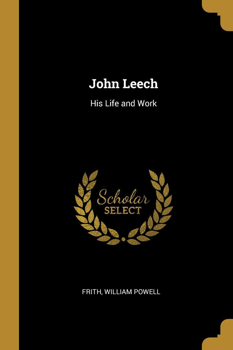 Frith William Powell John Leech. His Life and Work frith william powell john leech his life and work vol 1 [of 2]
