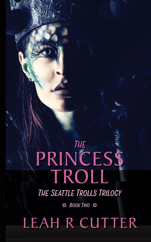 цена на Leah R Cutter The Princess Troll. The Seattle Trolls Trilogy: Book Two