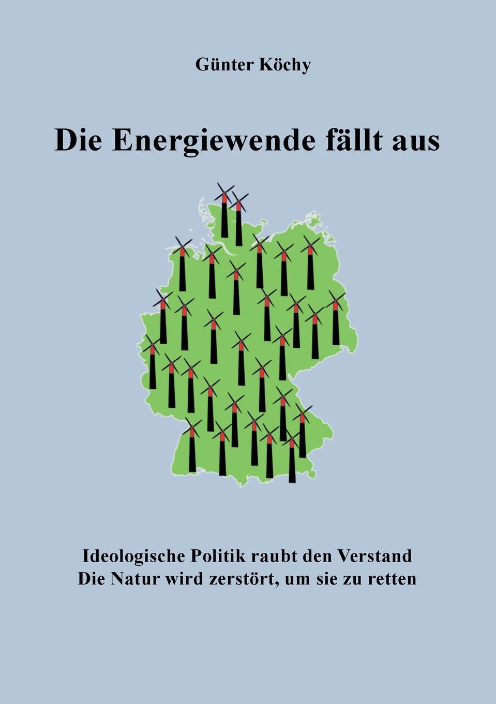 Günter Köchy Die Energiewende fallt aus a rabich b fischer m gallée die kraft der sonne wie die energiewende in deutschland gelingen kann