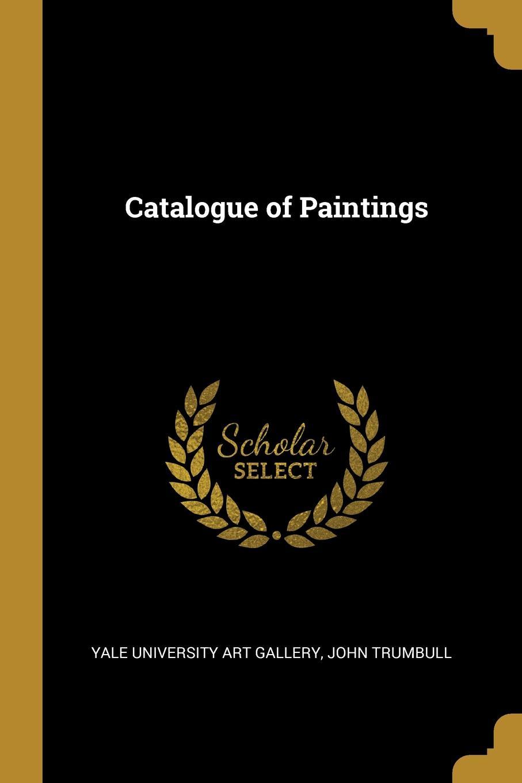 John Trumbull Y University Art Gallery. Catalogue of Paintings