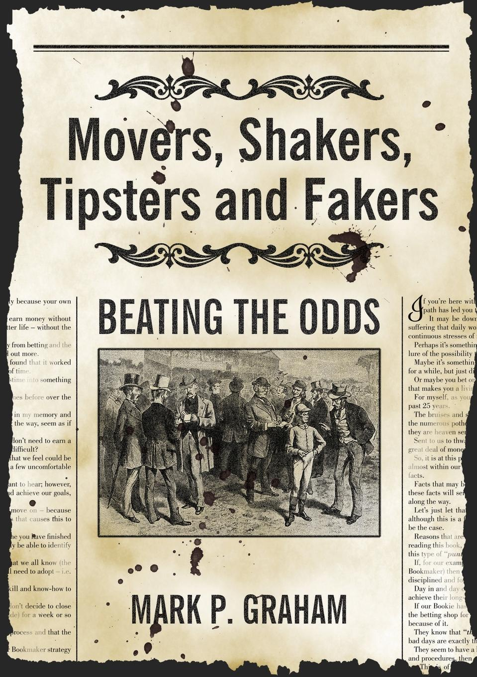 Mark P. Graham. Movers, Shakers, Tipsters and Fakers. Beating the Odds