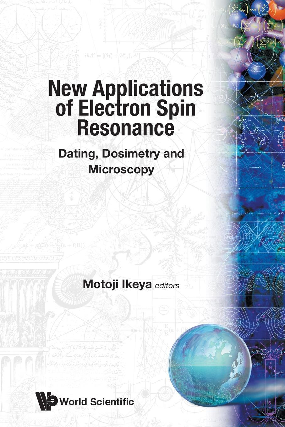 Motoji Ikeya New Applications of Electron Spin Resonance. Dating, Dosimetry and Microscopy magnetic resonance force microscopy