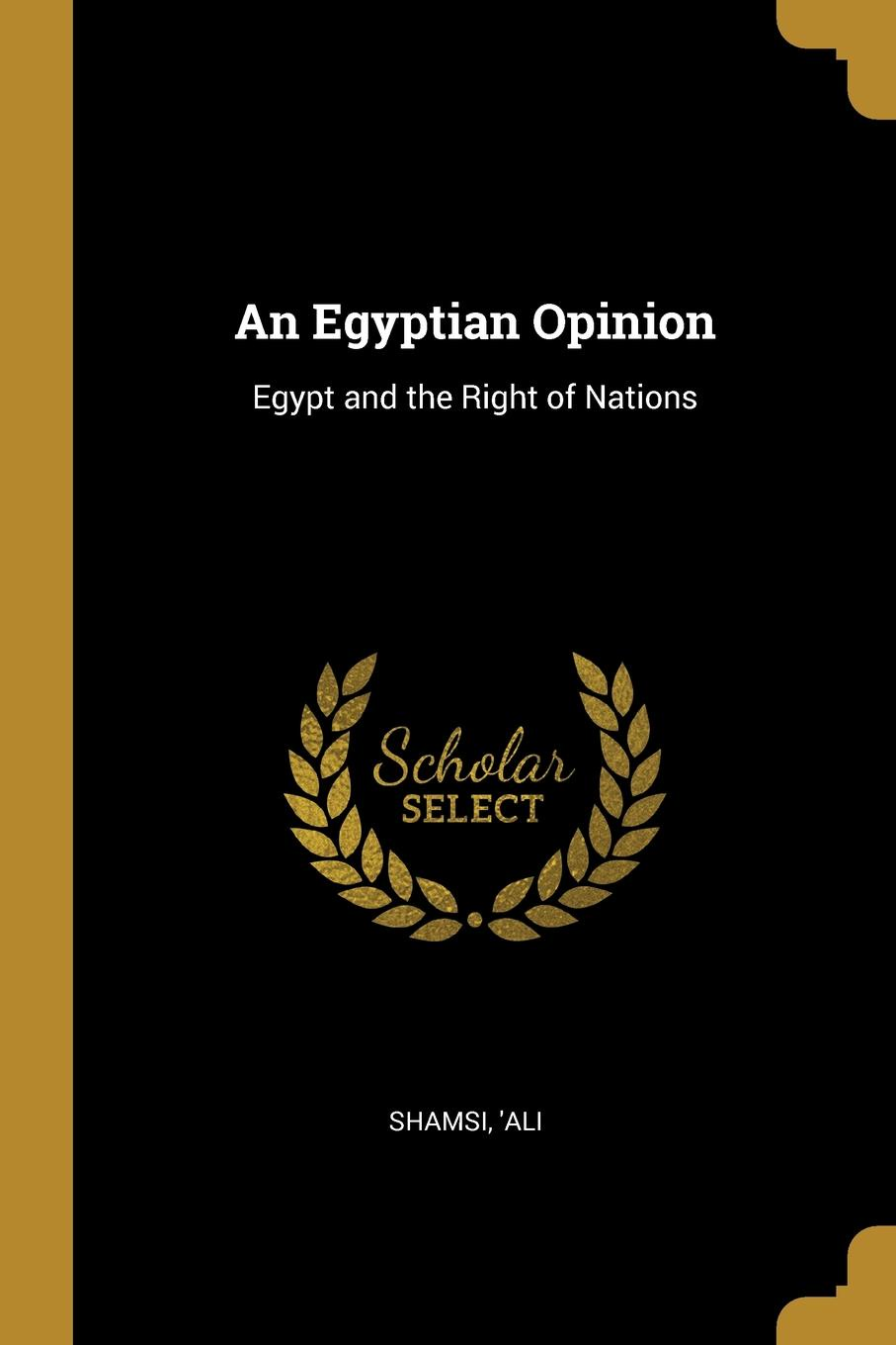 Shamsi 'Ali. An Egyptian Opinion. Egypt and the Right of Nations