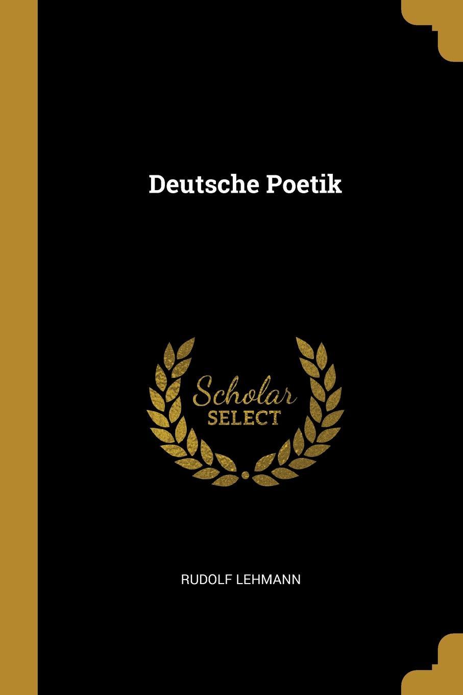 Rudolf Lehmann. Deutsche Poetik