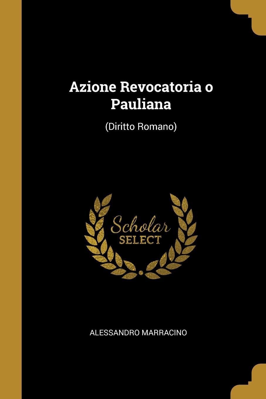 Alessandro Marracino. Azione Revocatoria o Pauliana. (Diritto Romano)