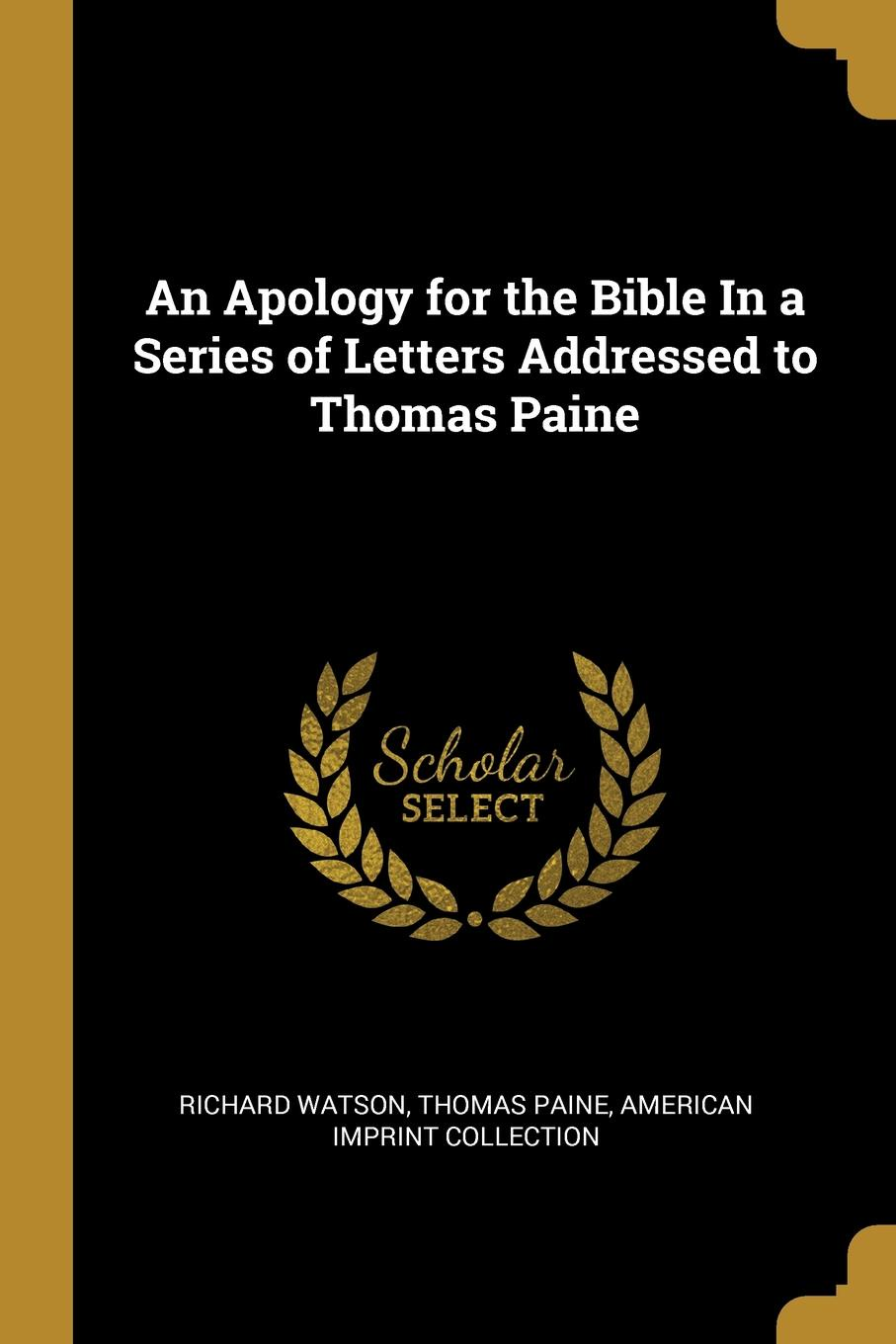 Thomas Paine American Imprint C Watson. An Apology for the Bible In a Series of Letters Addressed to Thomas Paine