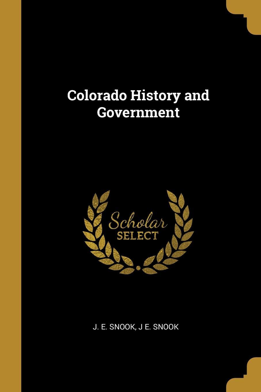 J. E. Snook, J E. Snook. Colorado History and Government