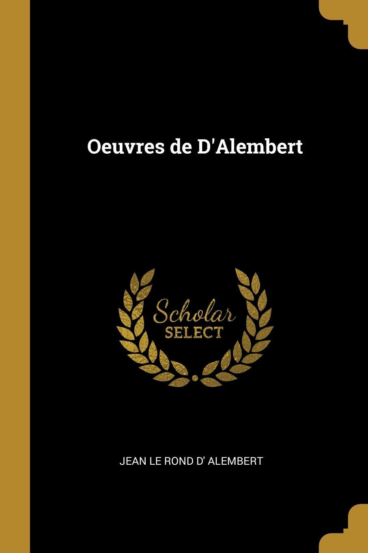 Jean Le Rond d' Alembert. Oeuvres de D.Alembert