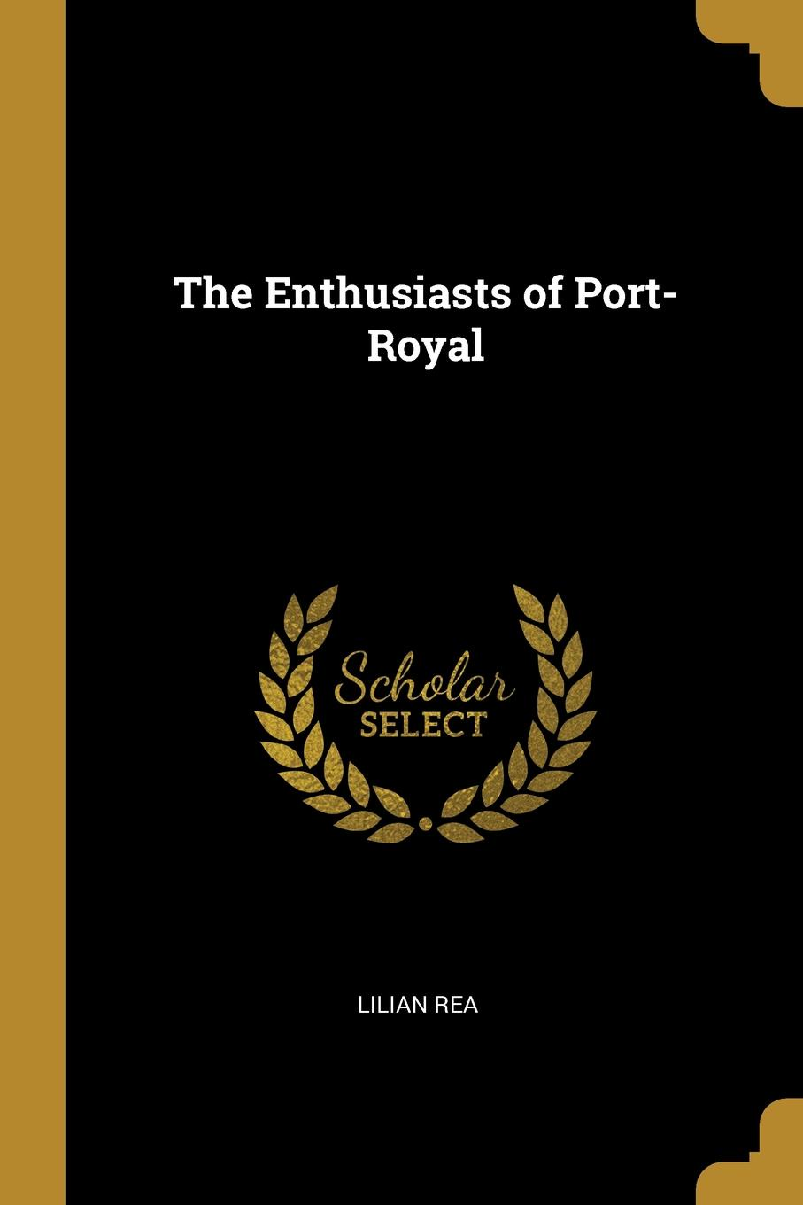Lilian Rea. The Enthusiasts of Port-Royal