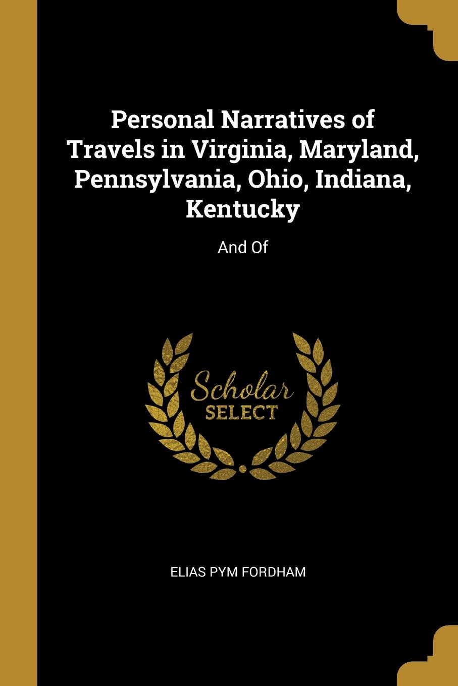 Elias Pym Fordham. Personal Narratives of Travels in Virginia, Maryland, Pennsylvania, Ohio, Indiana, Kentucky. And Of