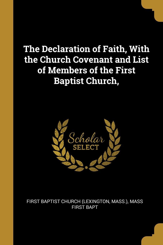 Mass.) Mass Baptist Church (Lexington. The Declaration of Faith, With the Church Covenant and List of Members of the First Baptist Church,